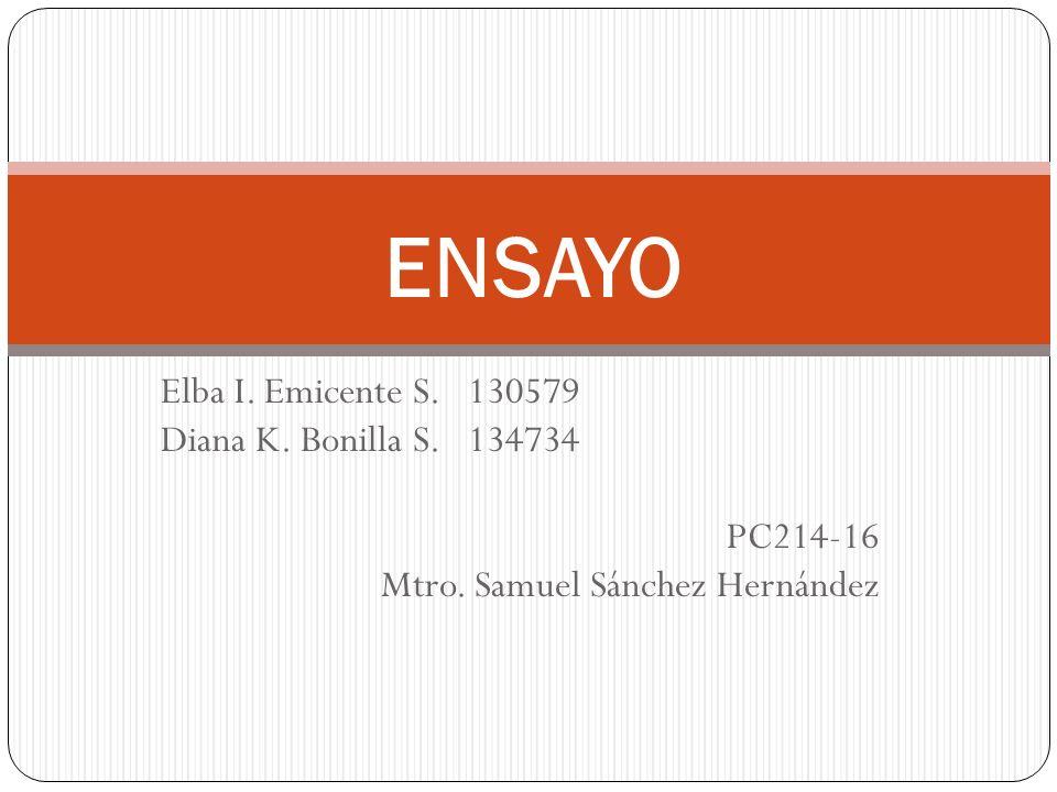 ENSAYO Elba I. Emicente S. 130579 Diana K. Bonilla S. 134734 PC214-16