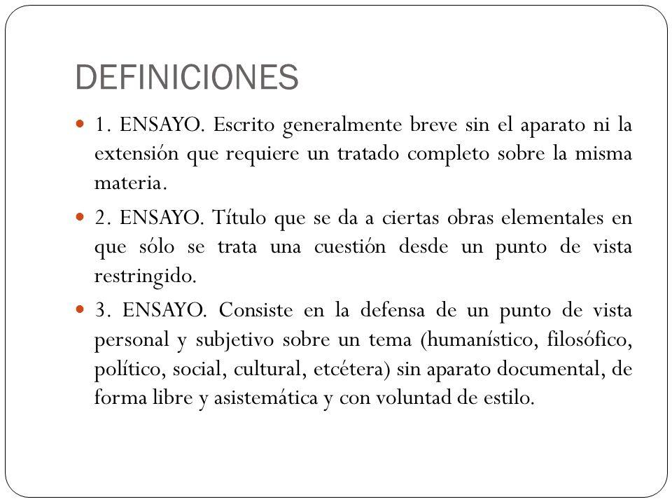 DEFINICIONES1. ENSAYO. Escrito generalmente breve sin el aparato ni la extensión que requiere un tratado completo sobre la misma materia.
