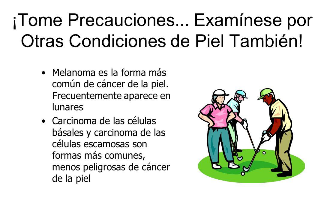 ¡Tome Precauciones... Examínese por Otras Condiciones de Piel También!