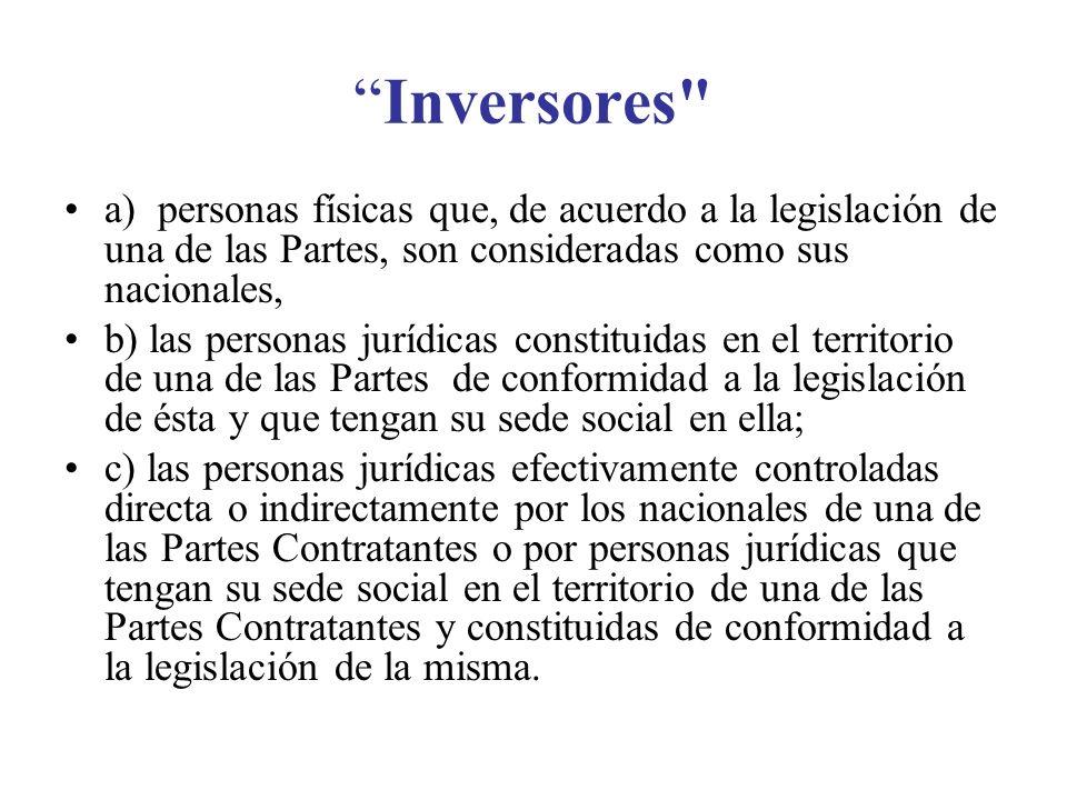 Inversores a) personas físicas que, de acuerdo a la legislación de una de las Partes, son consideradas como sus nacionales,