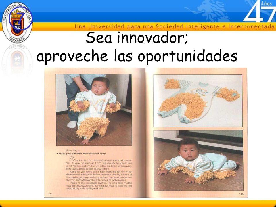 Sea innovador; aproveche las oportunidades