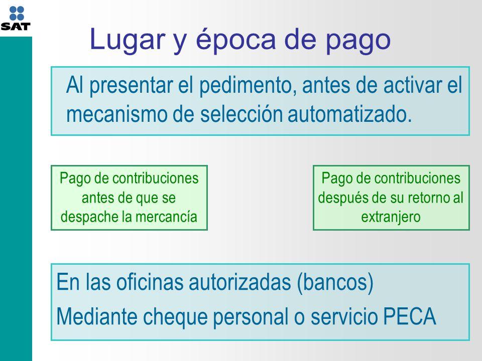 Lugar y época de pago Al presentar el pedimento, antes de activar el mecanismo de selección automatizado.