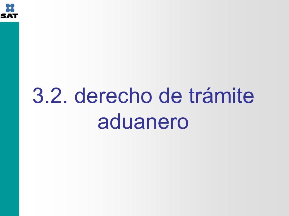 3.2. derecho de trámite aduanero