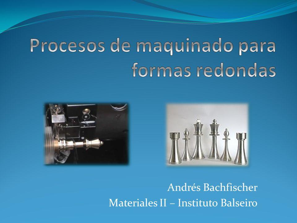 Procesos de maquinado para formas redondas
