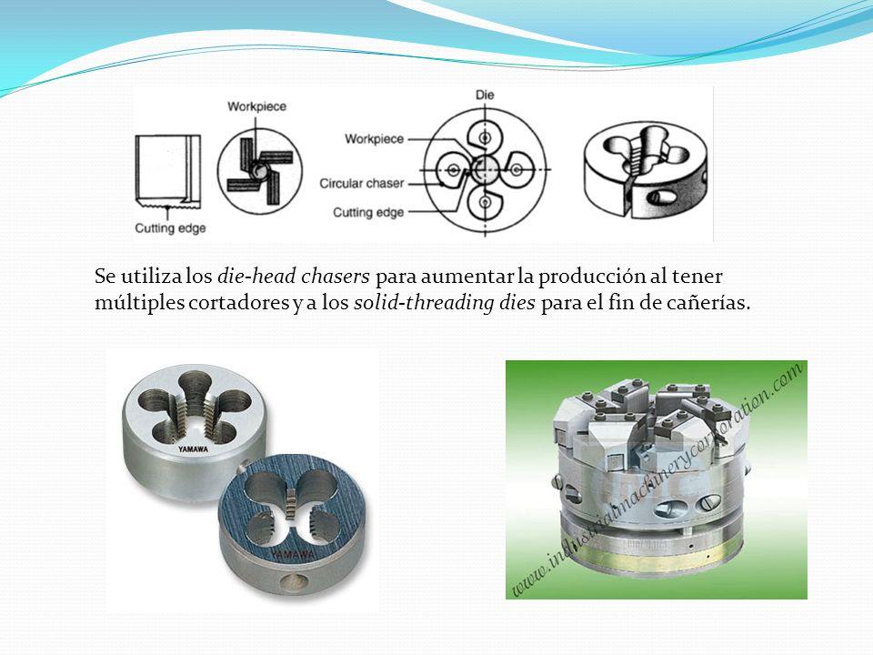 Se utiliza los die-head chasers para aumentar la producción al tener múltiples cortadores y a los solid-threading dies para el fin de cañerías.