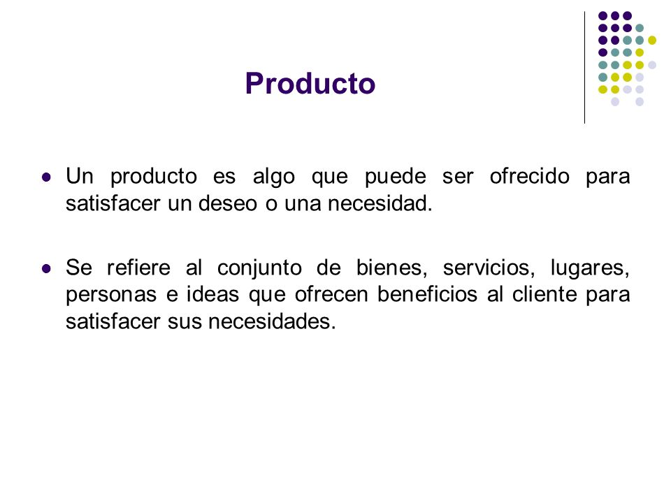 Producto Un producto es algo que puede ser ofrecido para satisfacer un deseo o una necesidad.