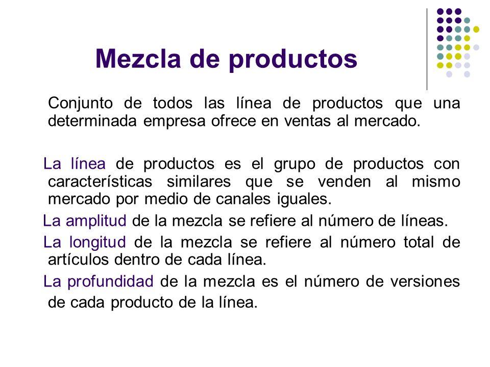 Mezcla de productos Conjunto de todos las línea de productos que una determinada empresa ofrece en ventas al mercado.