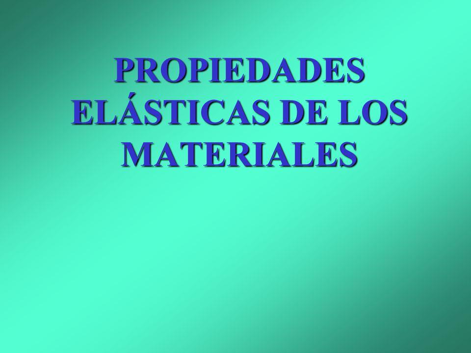 PROPIEDADES ELÁSTICAS DE LOS MATERIALES