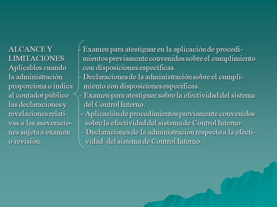 ALCANCE Y - Examen para atestiguar en la aplicación de procedi- LIMITACIONES: mientos previamente convenidos sobre el cumplimiento Aplicables cuando con disposiciones específicas.