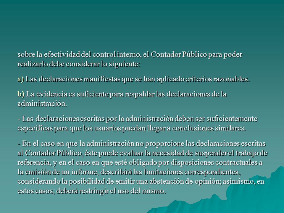sobre la efectividad del control interno, el Contador Público para poder realizarlo debe considerar lo siguiente: a) Las declaraciones manifiestas que se han aplicado criterios razonables.