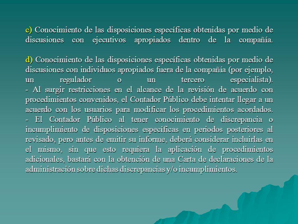 c) Conocimiento de las disposiciones específicas obtenidas por medio de discusiones con ejecutivos apropiados dentro de la compañía.