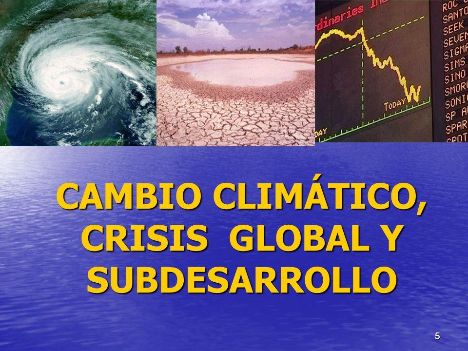 CAMBIO CLIMÁTICO, CRISIS GLOBAL Y SUBDESARROLLO