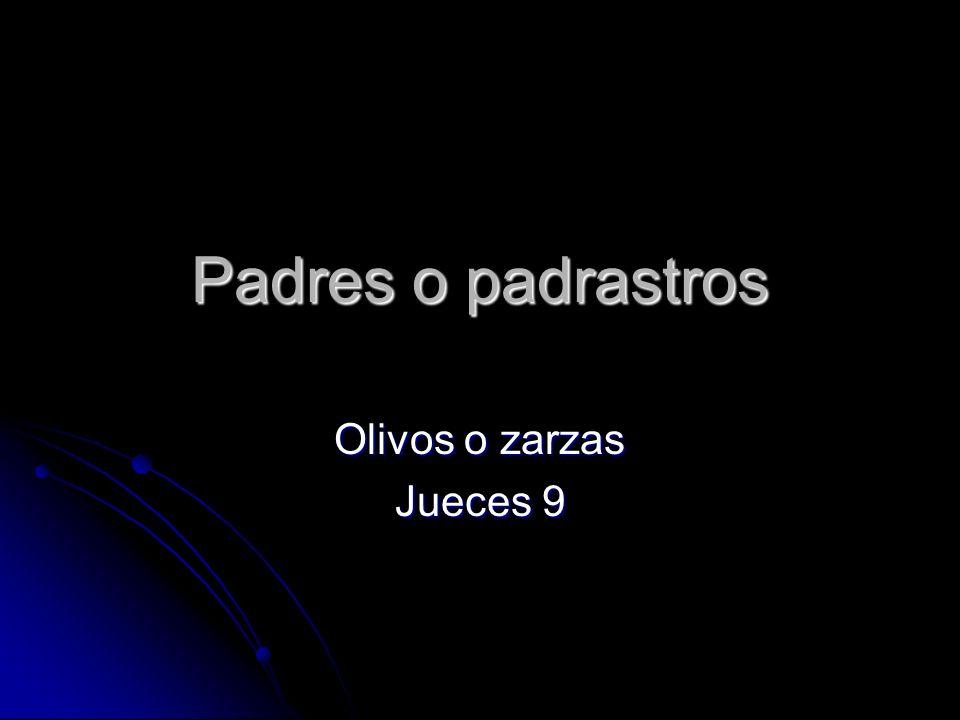 Padres o padrastros Olivos o zarzas Jueces 9