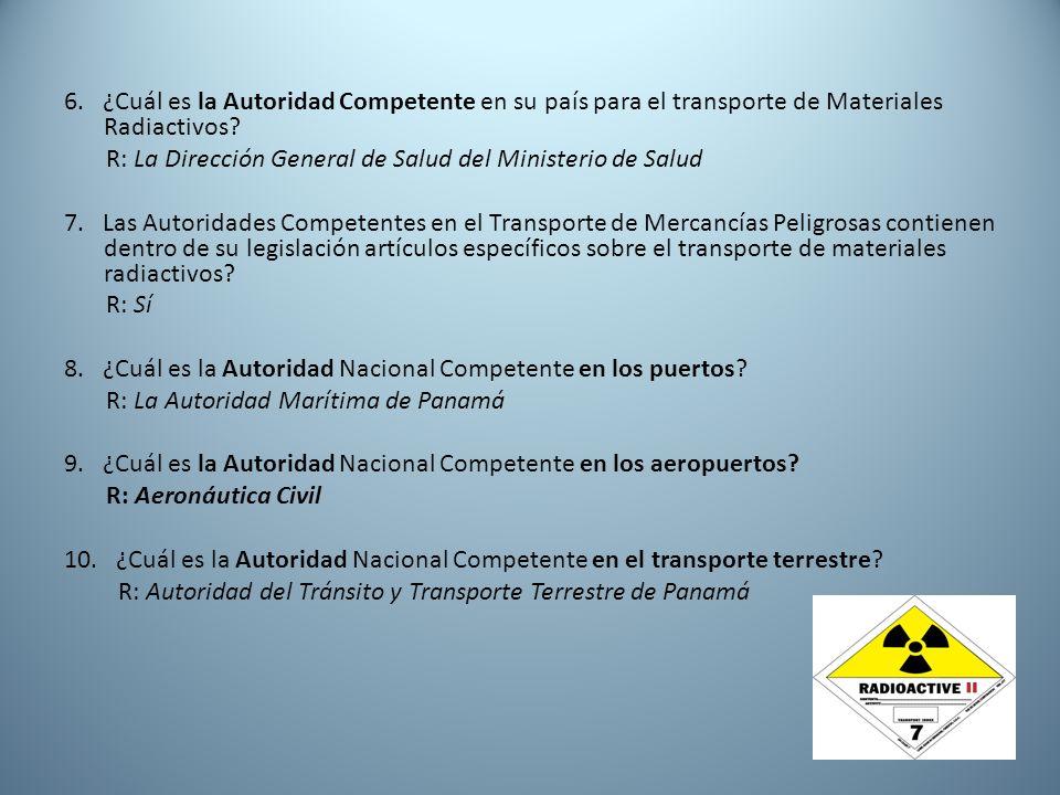 6. ¿Cuál es la Autoridad Competente en su país para el transporte de Materiales Radiactivos