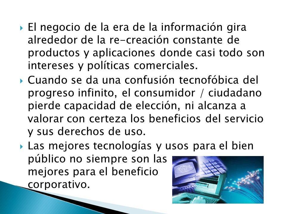 El negocio de la era de la información gira alrededor de la re-creación constante de productos y aplicaciones donde casi todo son intereses y políticas comerciales.
