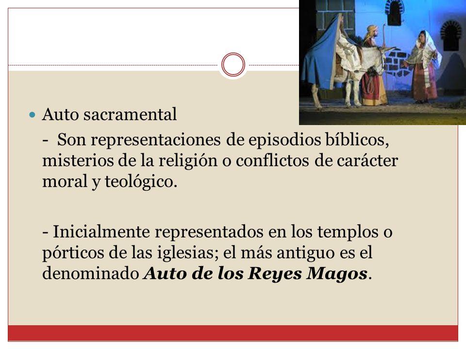 Auto sacramental - Son representaciones de episodios bíblicos, misterios de la religión o conflictos de carácter moral y teológico.