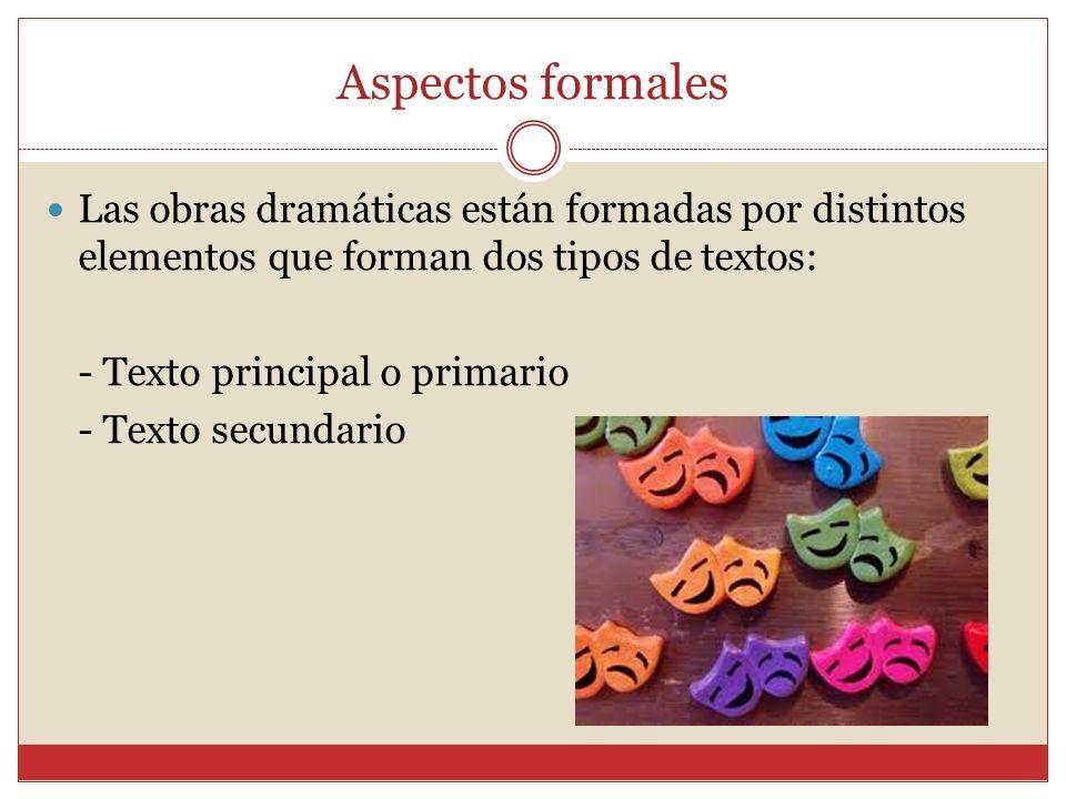 Aspectos formales Las obras dramáticas están formadas por distintos elementos que forman dos tipos de textos: