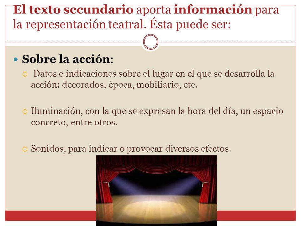 El texto secundario aporta información para la representación teatral
