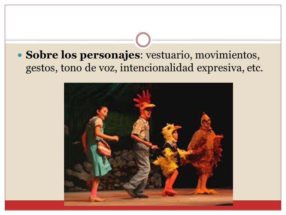 Sobre los personajes: vestuario, movimientos, gestos, tono de voz, intencionalidad expresiva, etc.