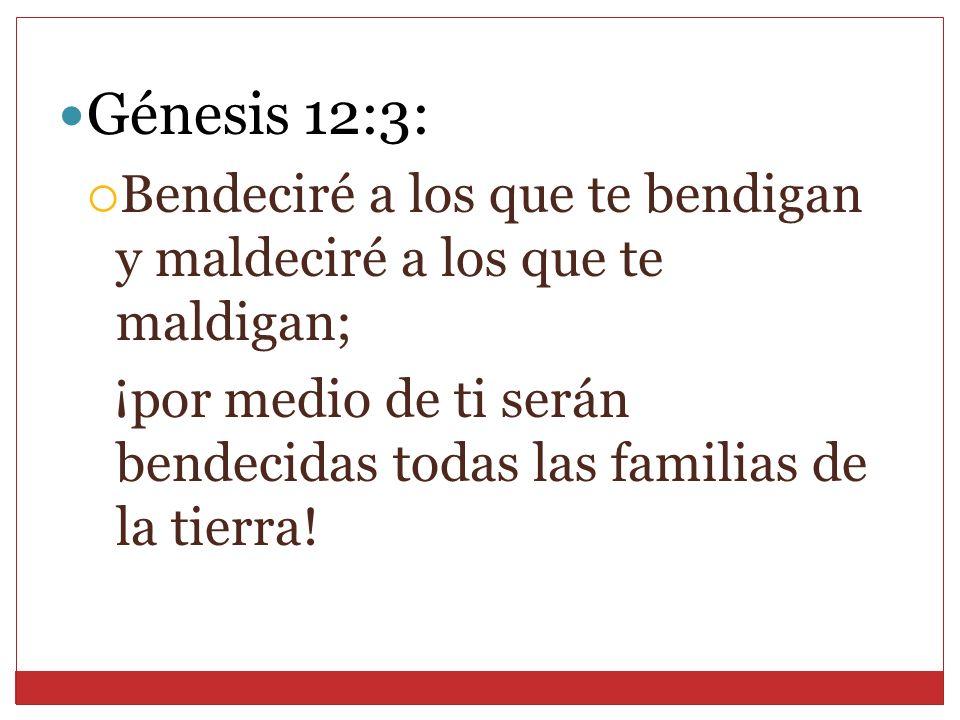 Génesis 12:3: Bendeciré a los que te bendigan y maldeciré a los que te maldigan;