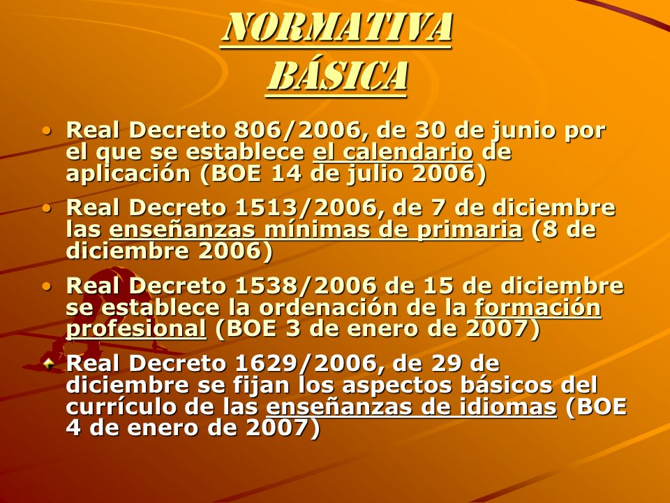 Normativa básica Real Decreto 806/2006, de 30 de junio por el que se establece el calendario de aplicación (BOE 14 de julio 2006)