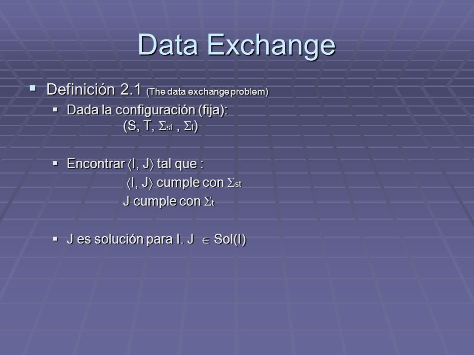 Data Exchange Definición 2.1 (The data exchange problem)