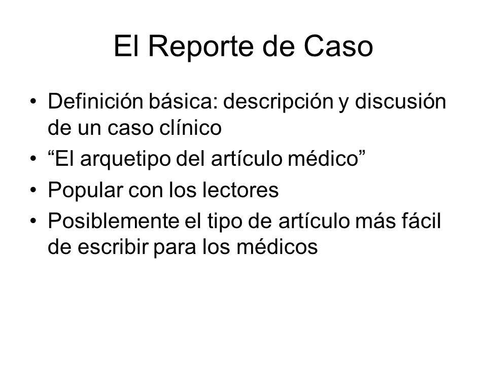 El Reporte de Caso Definición básica: descripción y discusión de un caso clínico. El arquetipo del artículo médico