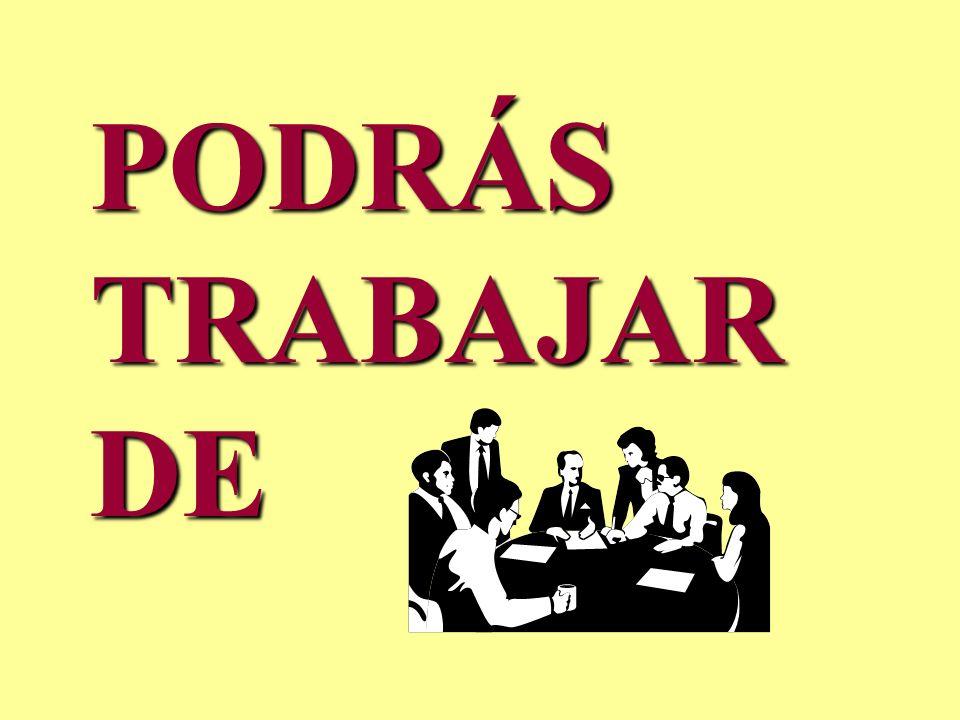 PODRÁS TRABAJAR DE