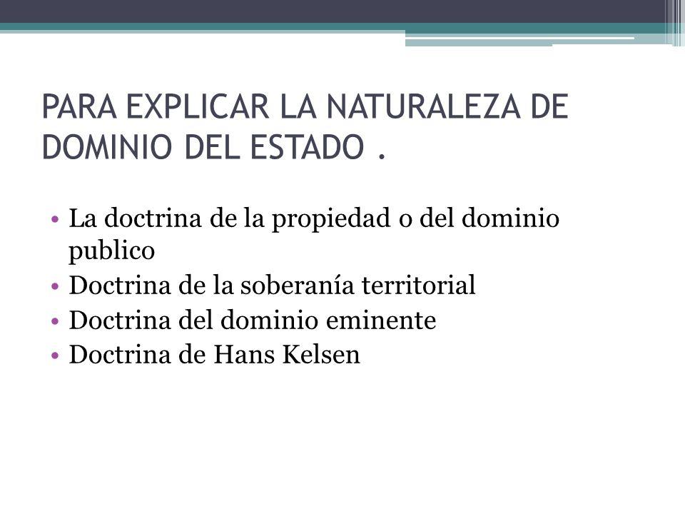 PARA EXPLICAR LA NATURALEZA DE DOMINIO DEL ESTADO .