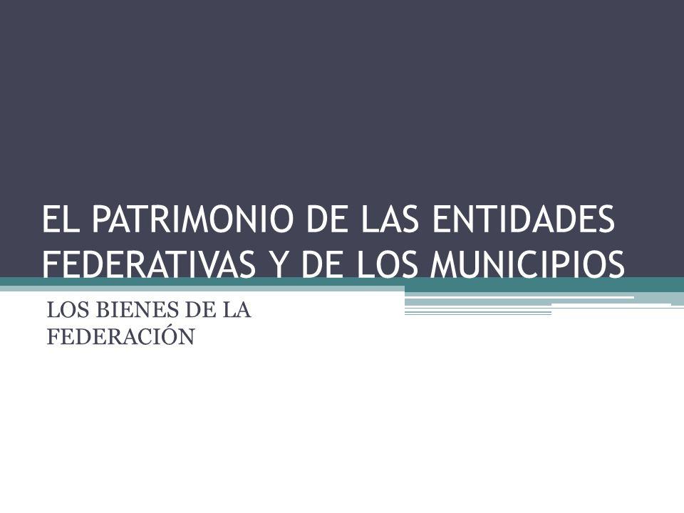 EL PATRIMONIO DE LAS ENTIDADES FEDERATIVAS Y DE LOS MUNICIPIOS