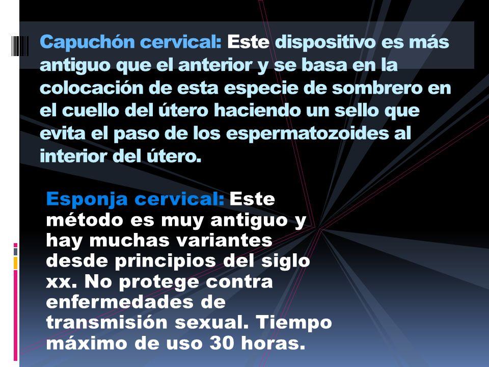 Capuchón cervical: Este dispositivo es más antiguo que el anterior y se basa en la colocación de esta especie de sombrero en el cuello del útero haciendo un sello que evita el paso de los espermatozoides al interior del útero.