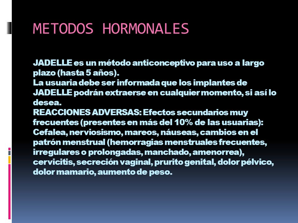 METODOS HORMONALES JADELLE es un método anticonceptivo para uso a largo plazo (hasta 5 años).