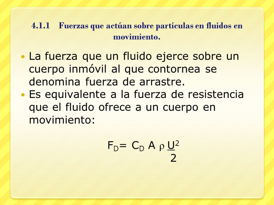 4.1.1 Fuerzas que actúan sobre partículas en fluidos en movimiento.