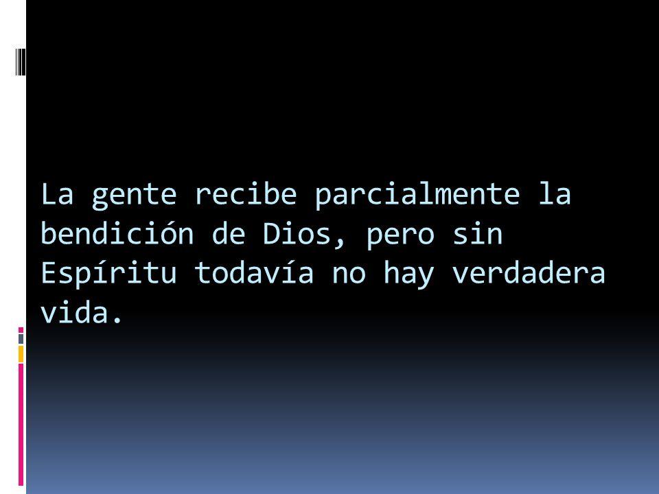 La gente recibe parcialmente la bendición de Dios, pero sin Espíritu todavía no hay verdadera vida.