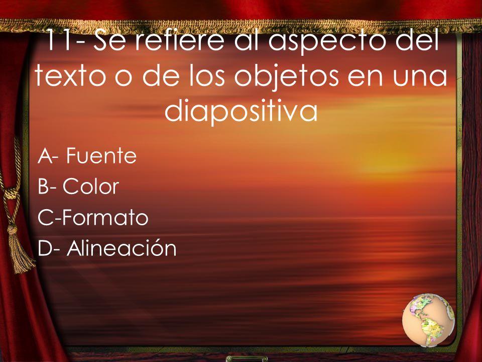 11- Se refiere al aspecto del texto o de los objetos en una diapositiva