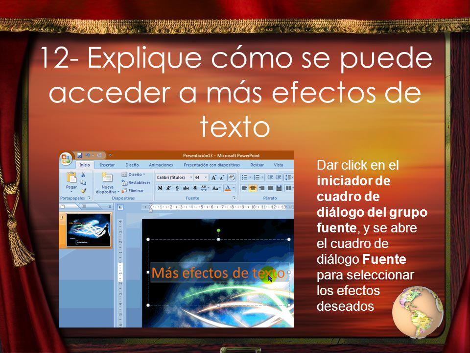12- Explique cómo se puede acceder a más efectos de texto