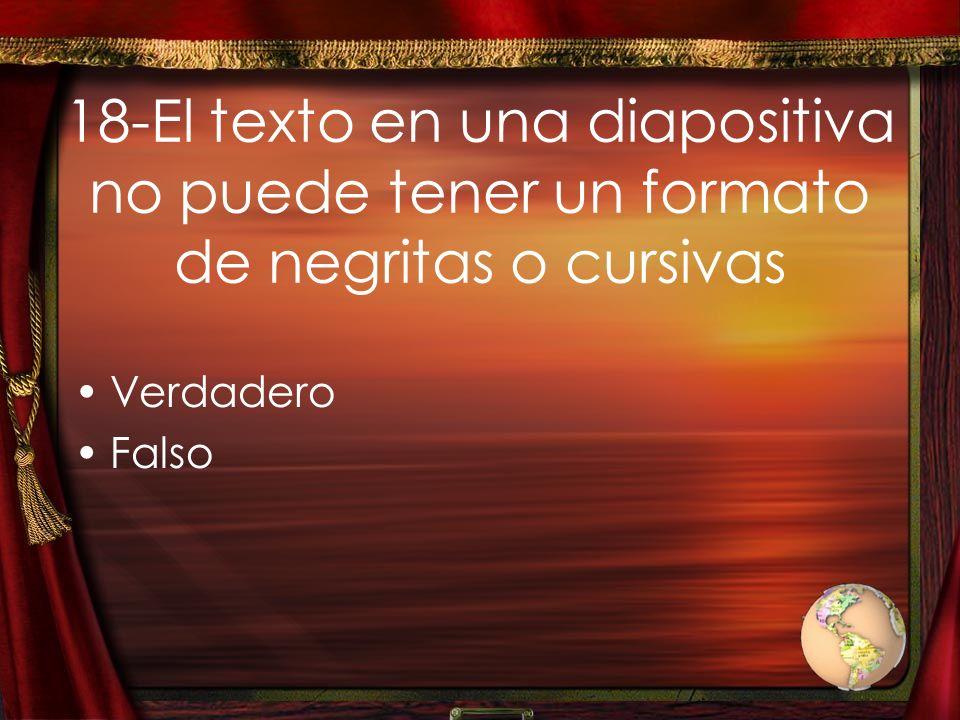 18-El texto en una diapositiva no puede tener un formato de negritas o cursivas