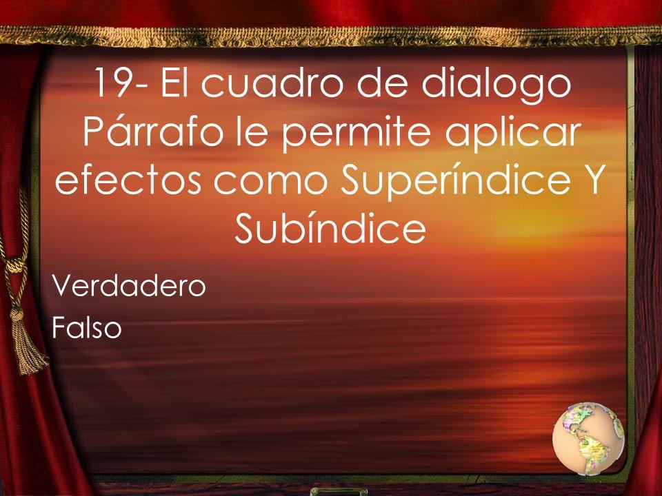 19- El cuadro de dialogo Párrafo le permite aplicar efectos como Superíndice Y Subíndice