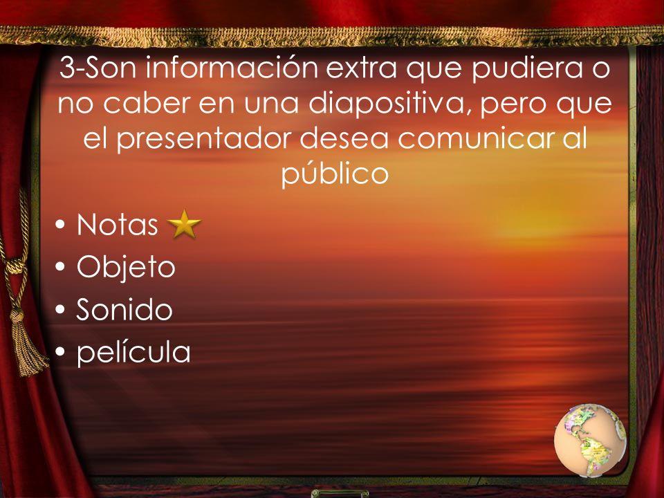 3-Son información extra que pudiera o no caber en una diapositiva, pero que el presentador desea comunicar al público