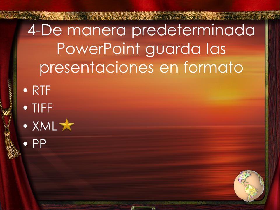 4-De manera predeterminada PowerPoint guarda las presentaciones en formato