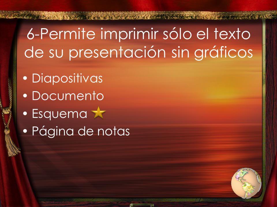 6-Permite imprimir sólo el texto de su presentación sin gráficos
