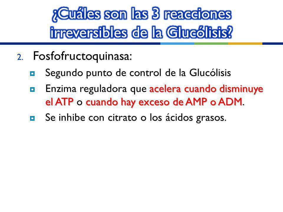 ¿Cuáles son las 3 reacciones irreversibles de la Glucólisis