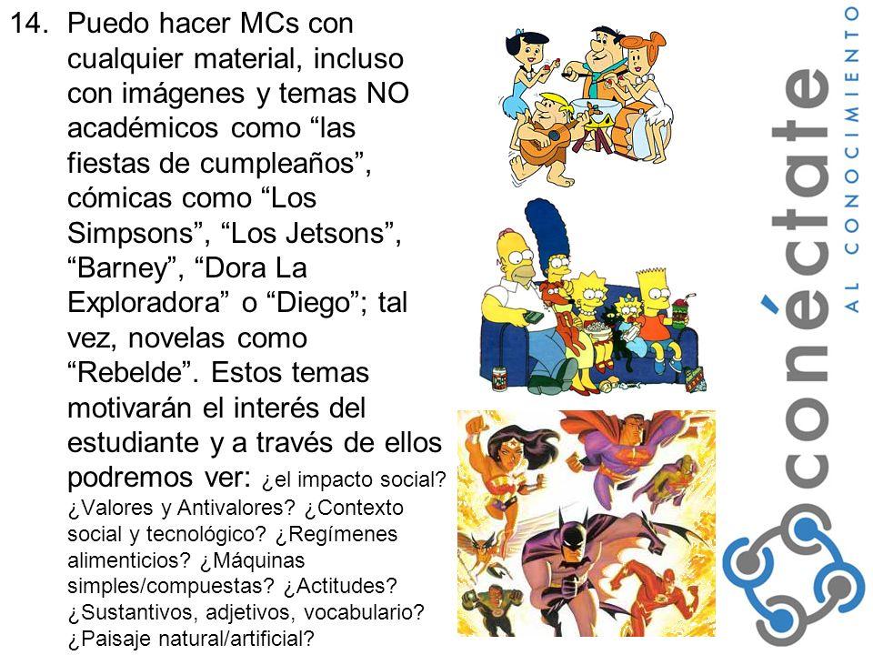 Puedo hacer MCs con cualquier material, incluso con imágenes y temas NO académicos como las fiestas de cumpleaños , cómicas como Los Simpsons , Los Jetsons , Barney , Dora La Exploradora o Diego ; tal vez, novelas como Rebelde .