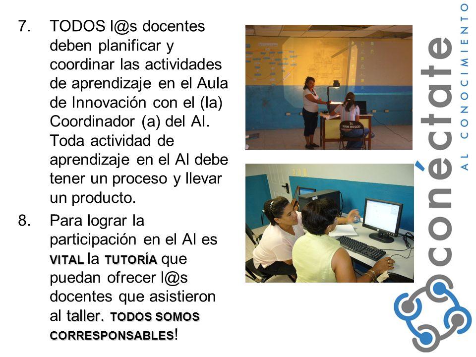 TODOS l@s docentes deben planificar y coordinar las actividades de aprendizaje en el Aula de Innovación con el (la) Coordinador (a) del AI. Toda actividad de aprendizaje en el AI debe tener un proceso y llevar un producto.