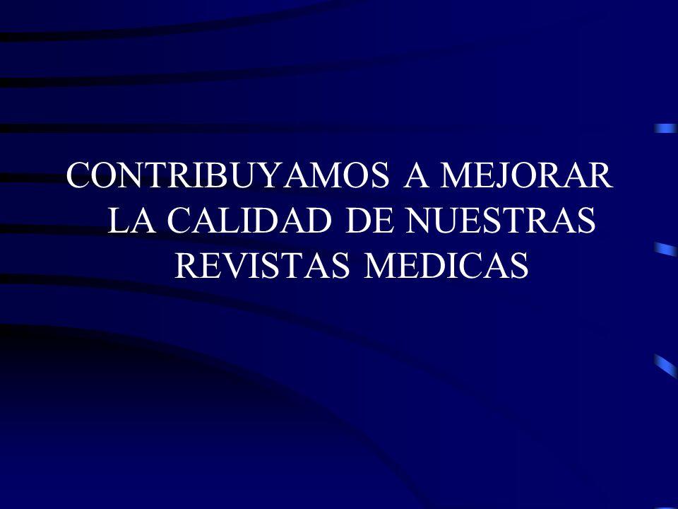 CONTRIBUYAMOS A MEJORAR LA CALIDAD DE NUESTRAS REVISTAS MEDICAS