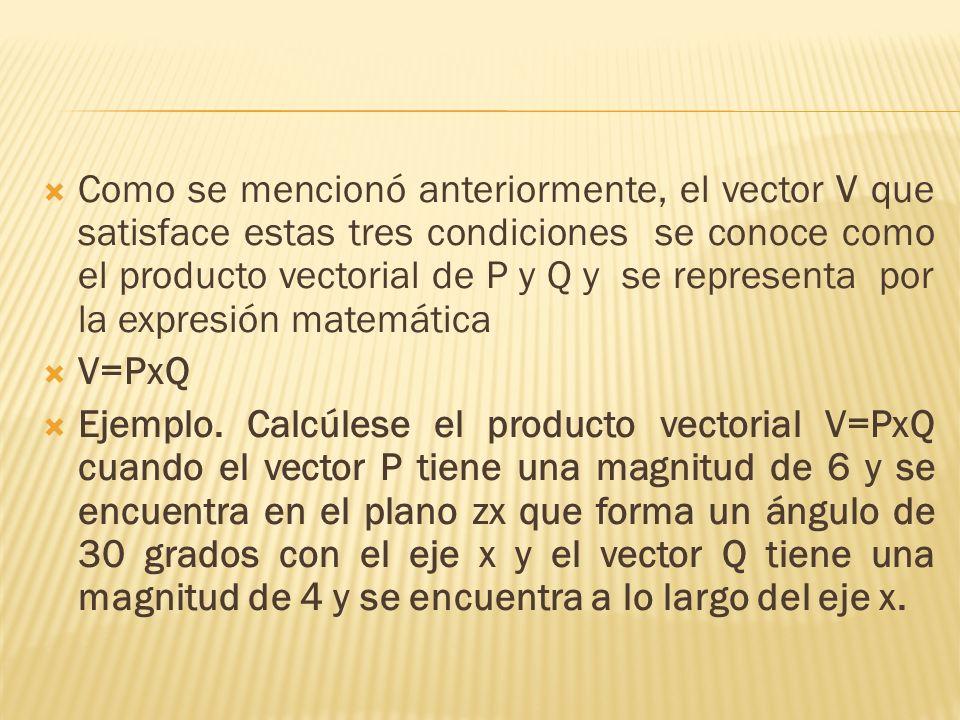 Como se mencionó anteriormente, el vector V que satisface estas tres condiciones se conoce como el producto vectorial de P y Q y se representa por la expresión matemática