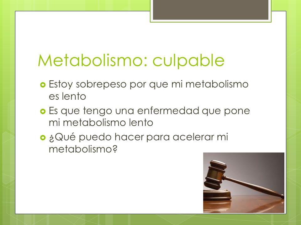 Metabolismo: culpable