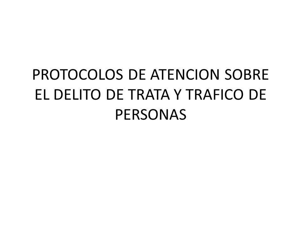 PROTOCOLOS DE ATENCION SOBRE EL DELITO DE TRATA Y TRAFICO DE PERSONAS