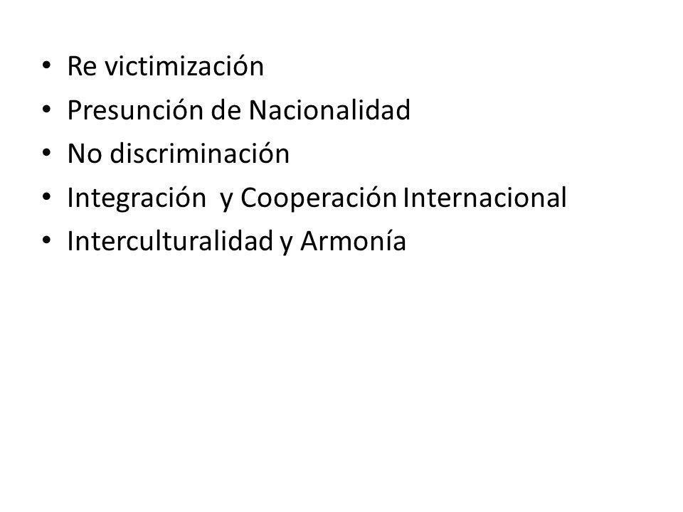 Re victimización Presunción de Nacionalidad. No discriminación. Integración y Cooperación Internacional.