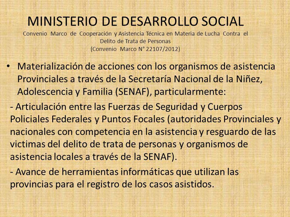 MINISTERIO DE DESARROLLO SOCIAL Convenio Marco de Cooperación y Asistencia Técnica en Materia de Lucha Contra el Delito de Trata de Personas (Convenio Marco N° 22107/2012)